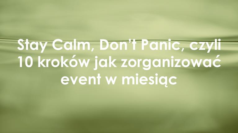Stay Calm, Don't Panic, czyli 10 kroków jak zorganizować event w miesiąc