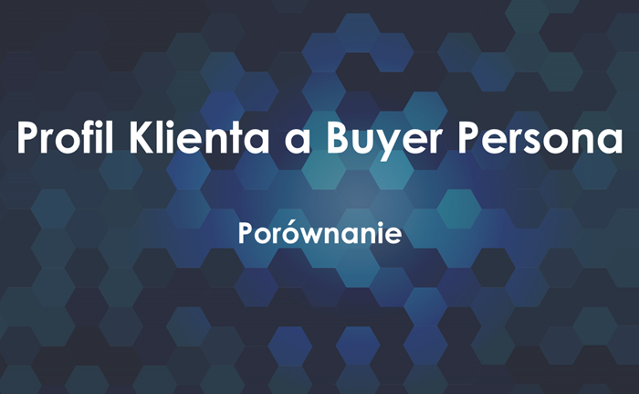 Profil Idealnego Klienta a Buyer Persona