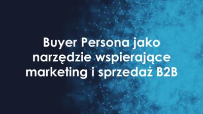 Buyer Persona jako narzedzie wspierajace sprzedaz marketing