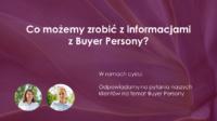 Co możemy zrobić z informacjami z Buyer Persony?