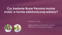 Czy badanie Buyer Persona można zrobić w formie elektronicznej ankiety?