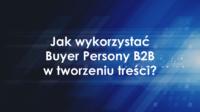 Jak wykorzystać Buyer Persony B2B w tworzeniu treści