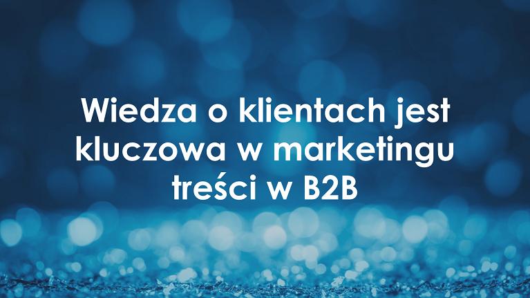 Wiedza o klientach jest kluczowa w marketingu treści w B2B