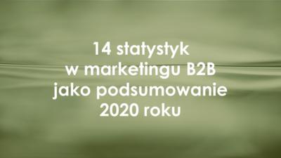 14 statystyk w marketingu B2B jako podsumowanie 2020 roku