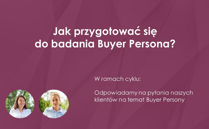Dobre przygotowanie do badania Buyer Persona